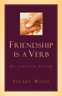 Friendship Is a Verb (in a Hurting World - Wood, Stuart