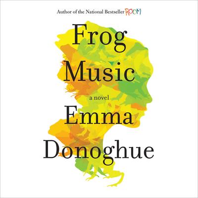 Frog Music - Hvam, Khristine (Read by), and Donoghue, Emma