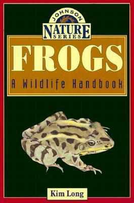 Frogs: A Wildlife Handbook - Long, Kim