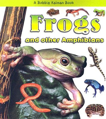 Frogs and Other Amphibians - Kalman, Bobbie