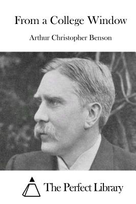 From a College Window - Benson, Arthur Christopher, and The Perfect Library (Editor)