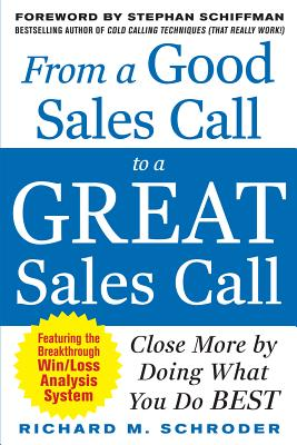 From a Good Sales Call to a Great Sales Call: Close More by Doing What You Do Best - Schroder, Richard M