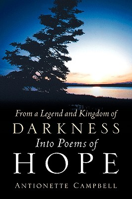 From a Legend and Kingdom of Darkness Into Poems of Hope - Campbell, Antionette