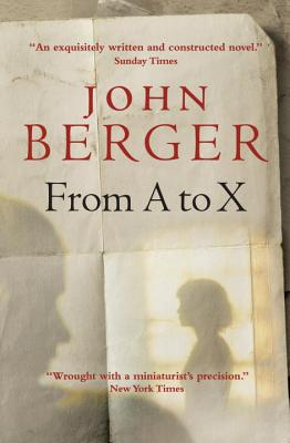 From A to X: A Story in Letters - Berger, John