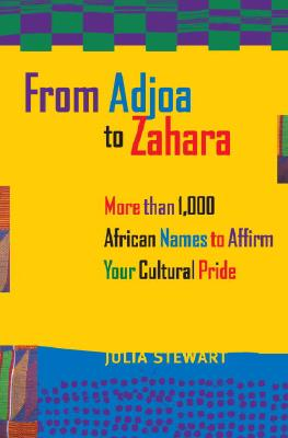 From Adjoa to Zahara: More Than 1000 African Names to Affirm Your Cultural Pride - Stewart, Julia