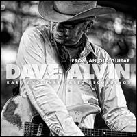 From an Old Guitar: Rare and Unreleased Recordings - Dave Alvin