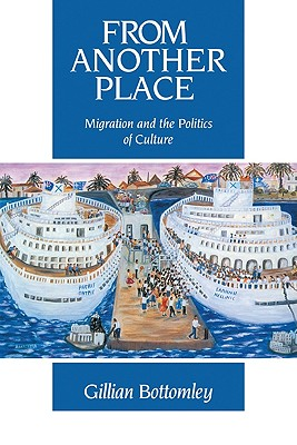 From Another Place: Migration and the Politics of Culture - Bottomley, Gillian