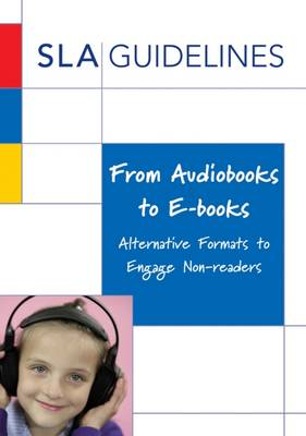 From Audiobooks to E-books: Alternative Formats to Engage Non-Readers - Armstrong, Eileen, and Duncan, Sally J., and Dubber, Geoff (Series edited by)