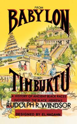 From Babylon to Timbuktu: A History of Ancient Black Races Including the Black Hebrews - Windsor, Rudolph R