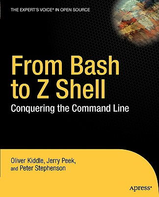 From Bash to Z Shell: Conquering the Command Line - Kiddle, Oliver, and Stephenson, Peter, and Peek, Jerry