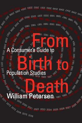 From Birth to Death: A Consumer's Guide to Population Studies - Petersen, William