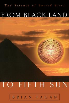 From Black Land to Fifth Sun: The Science of Sacred Sites - Fagan, Brian M