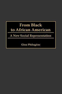 From Black to African American: A New Social Representation - Philogene, Gina