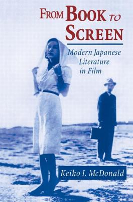 From Book to Screen: Modern Japanese Literature in Films - McDonald, Keiko I