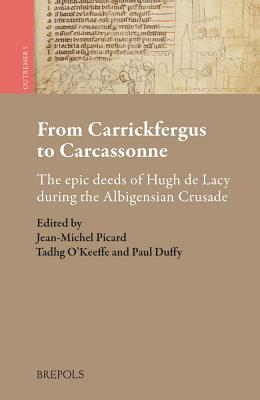 From Carrickfergus to Carcassonne: The Epic Deeds of Hugh de Lacy During the Albigensian Crusade - Duffy, Paul (Editor), and O'Keeffe, Tadhg (Editor), and Picard, Jean-Michel (Editor)