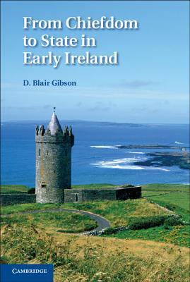 From Chiefdom to State in Early Ireland - Gibson, D Blair