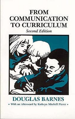 From Communication to Curriculum - Barnes, Douglas, and Pierce, Kathryn M