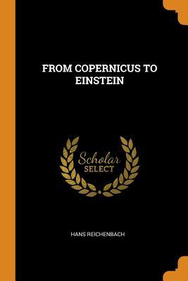 From Copernicus to Einstein - Reichenbach, Hans