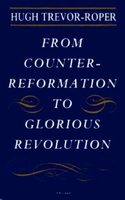 From Counter-Reformation to Glorious Revolution - Trevor-Roper, Hugh