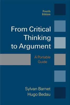 From Critical Thinking to Argument: A Portable Guide - Barnet, Sylvan