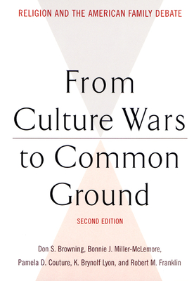 From Culture Wars to Common Ground: Religion and the American Family Debate - Browning, Don S