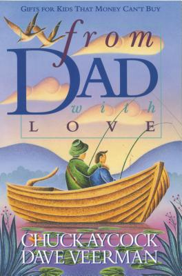 From Dad, with Love: Gifts for Kids That Money Can't Buy - Aycock, Chuck, and Veerman, David R