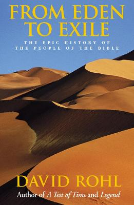 From Eden to Exile: The Epic History of the People of the Bible - Rohl, David