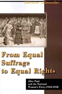 From Equal Suffrage to Equal Rights: Alice Paul and the National Woman's Party, 1910-1928 - Lunardini, Christine A