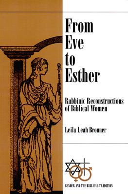 From Eve to Esther: Rabbinic Reconstructions of Biblical Women - Bronner, Leila Leah