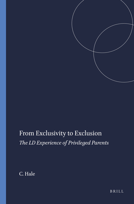 From Exclusivity to Exclusion: The LD Experience of Privileged Parents - Hale, Chris