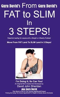From Fat to Slim in 3 Steps! - Sheridan, David