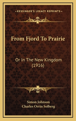 From Fjord to Prairie: Or in the New Kingdom (1916) - Johnson, Simon, and Solberg, Charles Orrin (Translated by)