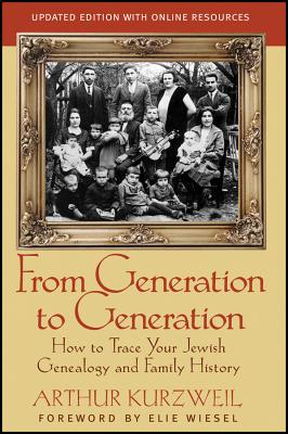 From Generation to Generation: How to Trace Your Jewish Genealogy and Family History - Kurzweil, Arthur, and Wiesel, Elie (Foreword by)
