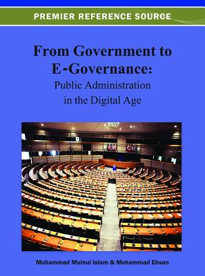 From Government to E-Governance: Public Administration in the Digital Age - Islam, Muhammad Muinul