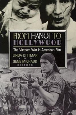 From Hanoi to Hollywood: The Vietnam War in American Film - Dittmar, Linda (Editor), and Michaud, Gene (Editor)
