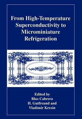 From High-Temperature Superconductivity to Microminiature Refrigeration - Cabrera, B (Editor), and Gutfreund, H (Editor), and Kresin, Vladimir Z (Editor)