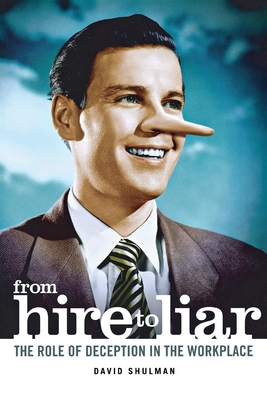 From Hire to Liar: The Role of Deception in the Workplace - Shulman, David