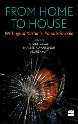 From Home to House: Writings of Kashmiri Pandits in Exile - Gigoo, Arvind, and Adarsh, Ajit