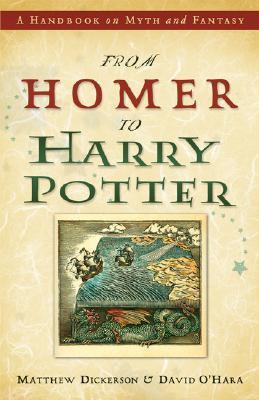 From Homer to Harry Potter: A Handbook on Myth and Fantasy - Dickerson, Matthew, and O'Hara, David