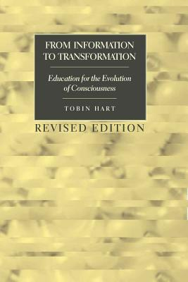 From Information to Transformation: Education for the Evolution of Consciousness - Hart, Tobin, PH.D., PH D