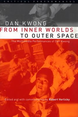 From Inner Worlds to Outer Space: The Multimedia Performances of Dan Kwong - Kwong, Dan