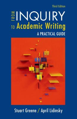 From Inquiry to Academic Writing: A Practical Guide - Greene, Stuart, and Lidinsky, April