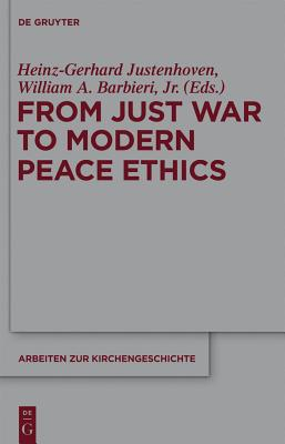 From Just War to Modern Peace Ethics - Justenhoven, Heinz-Gerhard (Editor)