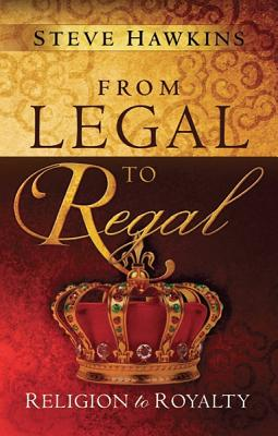 From Legal to Regal: Religion to Royalty - Hawkins, Steve