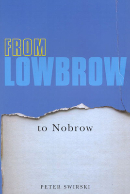From Lowbrow to Nobrow - Swirski, Peter