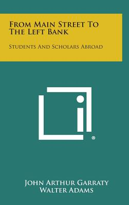 From Main Street to the Left Bank: Students and Scholars Abroad - Garraty, John Arthur, and Adams, Walter