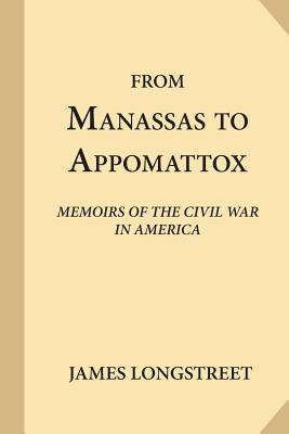 From Manassas to Appomattox: Memoirs of the Civil War in America - Longstreet, James