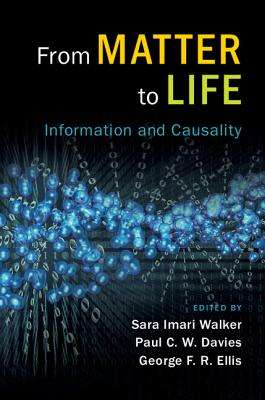 From Matter to Life: Information and Causality - Walker, Sara Imari (Editor), and Davies, Paul C. W. (Editor), and Ellis, George F. R. (Editor)