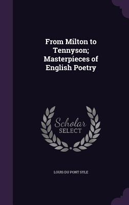From Milton to Tennyson; Masterpieces of English Poetry - Syle, Louis Du Pont