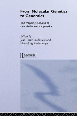 From Molecular Genetics to Genomics: The Mapping Cultures of Twentieth-Century Genetics - Gaudilliere, Jean-Paul (Editor), and Rheinberger, Hans-Jorg (Editor)